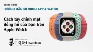 (VIDEO) Cách tùy chỉnh mặt đồng hồ của bạn trên Apple Watch