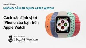 Cách xác định vị trí iPhone của bạn trên Apple Watch